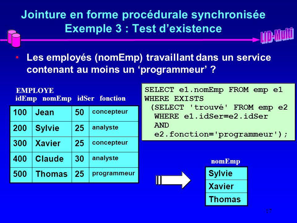 17 Jointure en forme procédurale synchronisée Exemple 3 : Test dexistence Les employés (nomEmp) travaillant dans un service contenant au moins un programmeur .