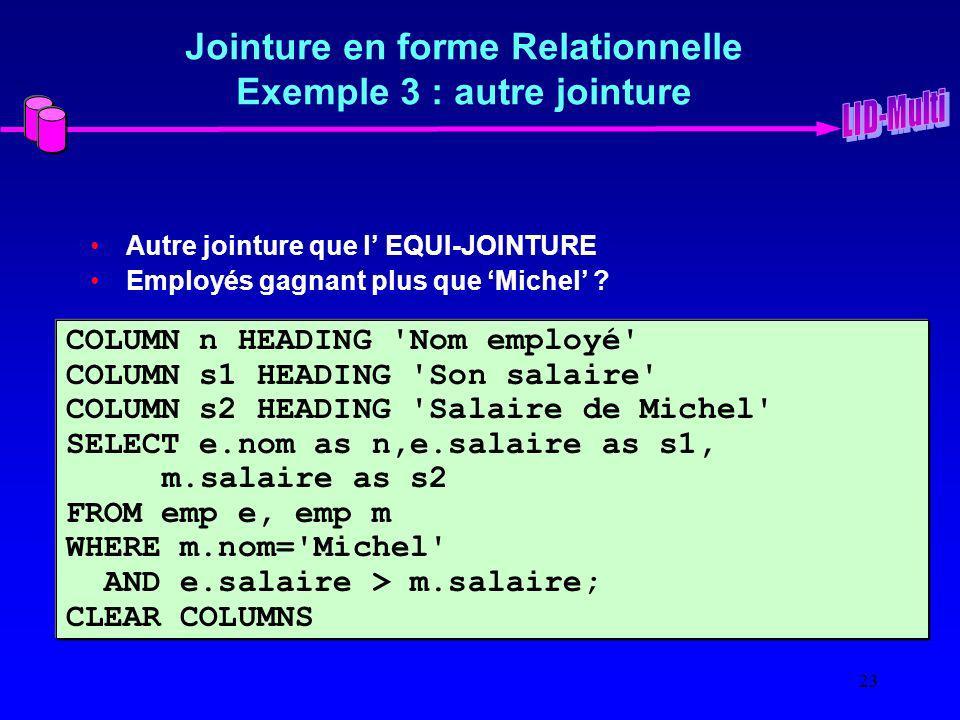 23 Jointure en forme Relationnelle Exemple 3 : autre jointure Autre jointure que l EQUI-JOINTURE Employés gagnant plus que Michel .