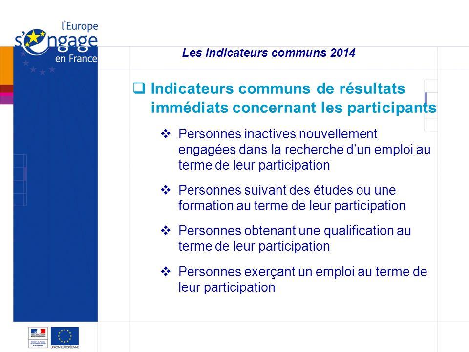 4 4 Les indicateurs communs 2014 Indicateurs communs de résultats immédiats concernant les participants Personnes inactives nouvellement engagées dans