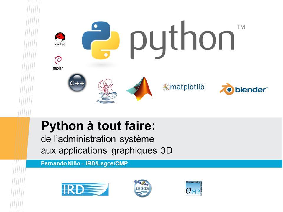 Python à tout faire: de ladministration système aux applications graphiques 3D Fernando Niño – IRD/Legos/OMP