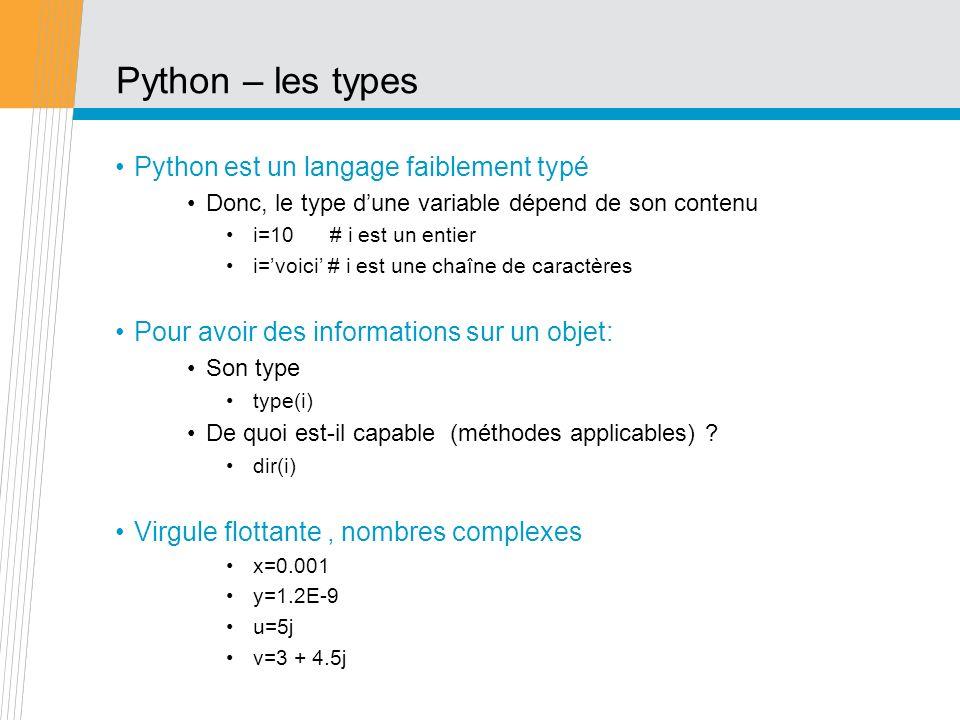 Python – les types Python est un langage faiblement typé Donc, le type dune variable dépend de son contenu i=10 # i est un entier i=voici # i est une