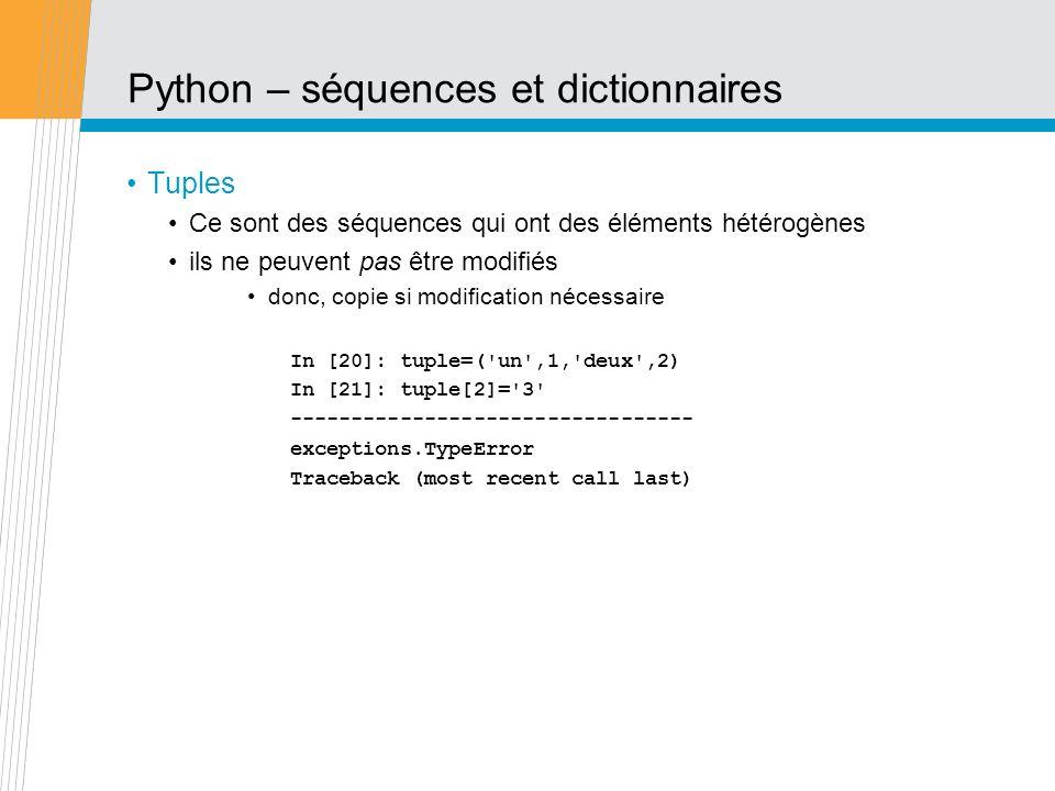 Python – séquences et dictionnaires Tuples Ce sont des séquences qui ont des éléments hétérogènes ils ne peuvent pas être modifiés donc, copie si modi