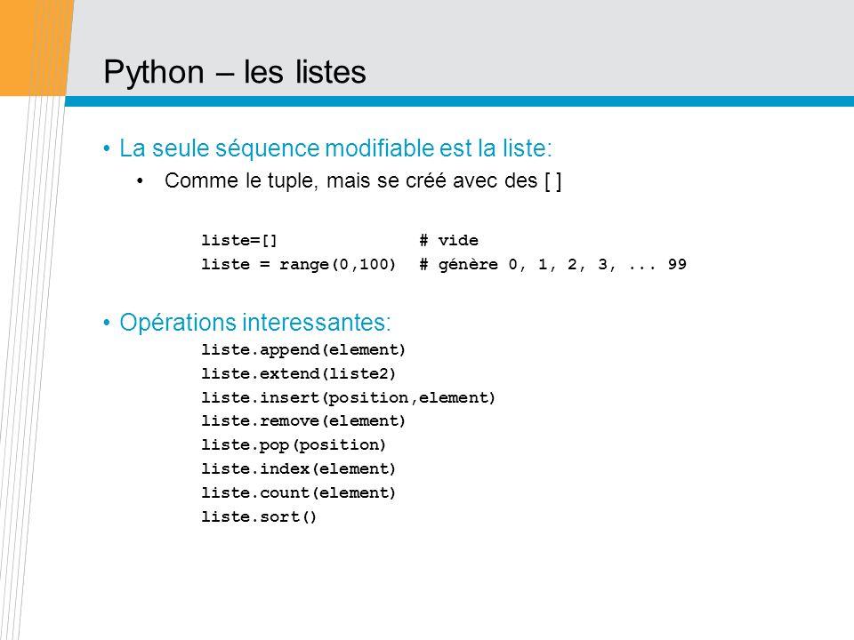 Python – les listes La seule séquence modifiable est la liste: Comme le tuple, mais se créé avec des [ ] liste=[] # vide liste = range(0,100) # génère