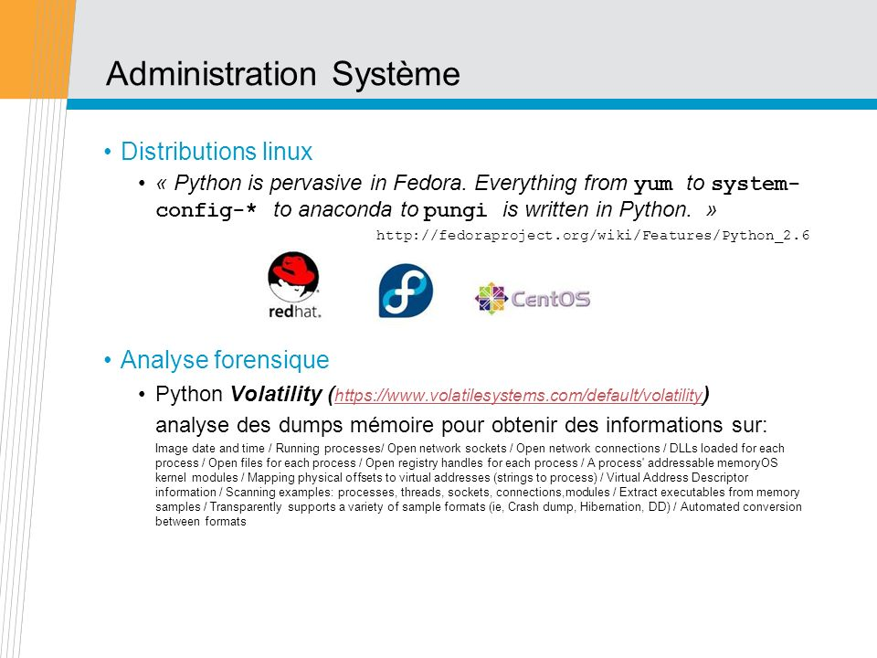 Administration Système Distributions linux « Python is pervasive in Fedora. Everything from yum to system- config-* to anaconda to pungi is written in