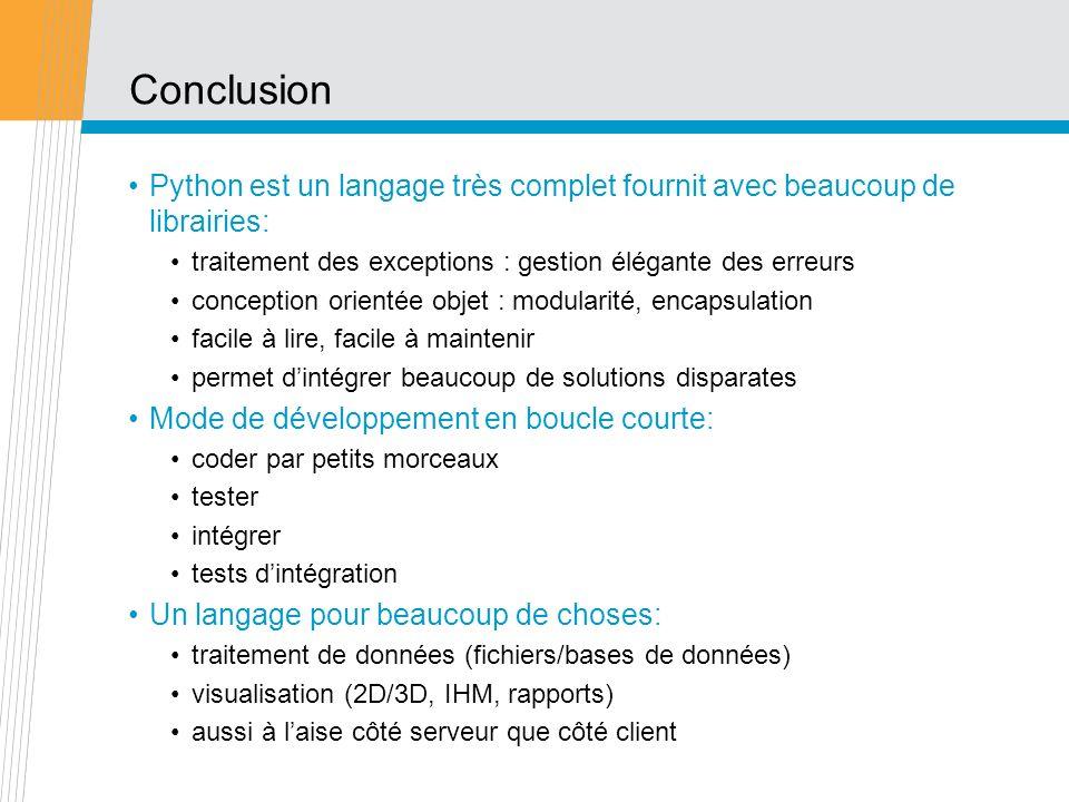 Conclusion Python est un langage très complet fournit avec beaucoup de librairies: traitement des exceptions : gestion élégante des erreurs conception