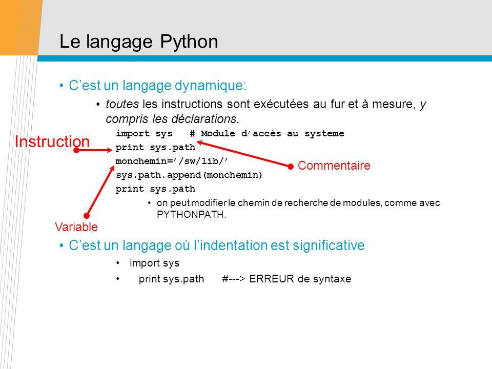 Le langage Python Cest un langage dynamique: toutes les instructions sont exécutées au fur et à mesure, y compris les déclarations. import sys # Modul