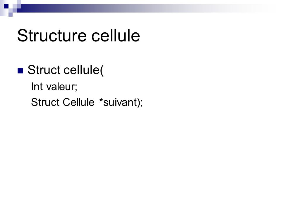 Structure cellule Struct cellule( Int valeur; Struct Cellule *suivant);
