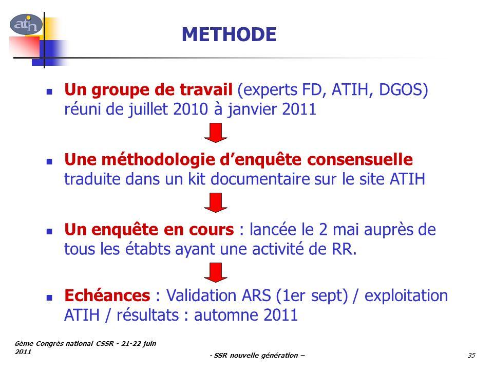 - SSR nouvelle génération – 6ème Congrès national CSSR - 21-22 juin 2011 35 METHODE Un groupe de travail (experts FD, ATIH, DGOS) réuni de juillet 201