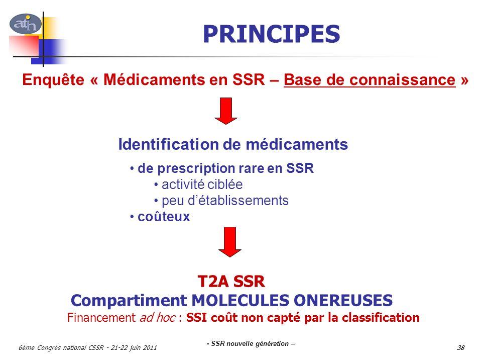 - SSR nouvelle génération – 6ème Congrès national CSSR - 21-22 juin 201138 PRINCIPES T2A SSR Compartiment MOLECULES ONEREUSES Financement ad hoc : SSI