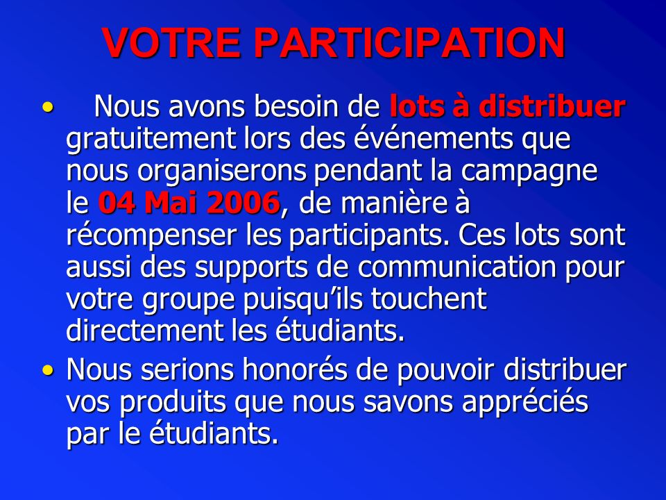 VOTRE PARTICIPATION Nous avons besoin de lots à distribuer gratuitement lors des événements que nous organiserons pendant la campagne le 04 Mai 2006,