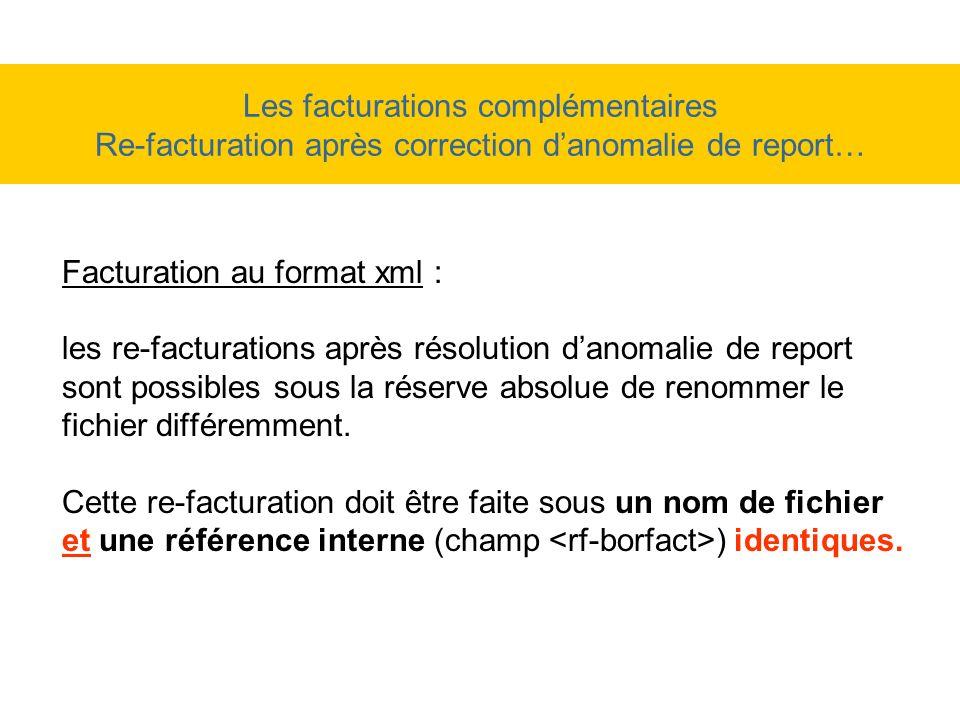 Les facturations complémentaires Re-facturation après correction danomalie de report… Facturation au format xml : les re-facturations après résolution