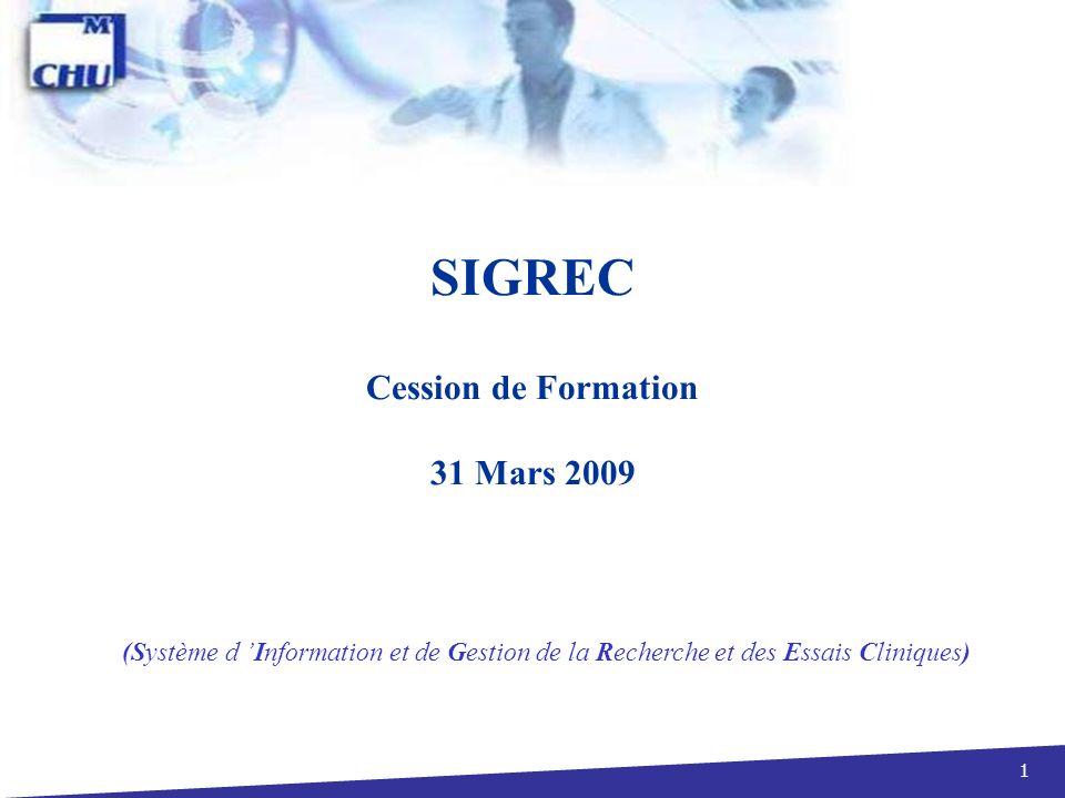 1 SIGREC Cession de Formation 31 Mars 2009 (Système d Information et de Gestion de la Recherche et des Essais Cliniques)