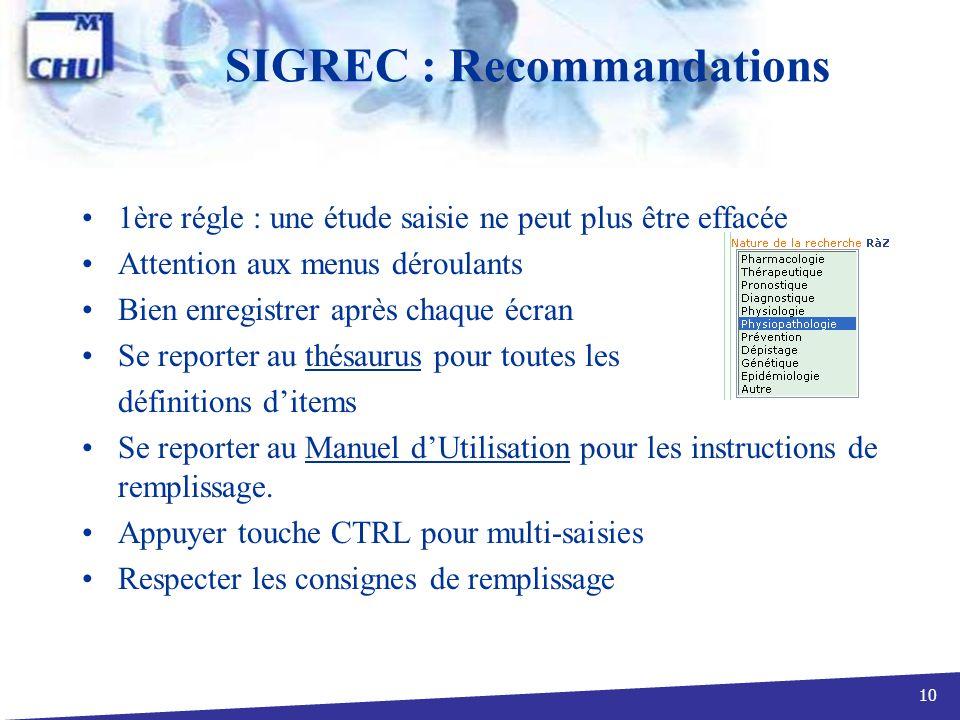 10 SIGREC : Recommandations 1ère régle : une étude saisie ne peut plus être effacée Attention aux menus déroulants Bien enregistrer après chaque écran