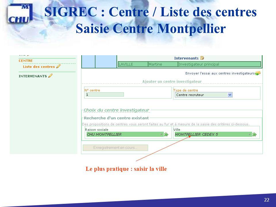 22 SIGREC : Centre / Liste des centres Saisie Centre Montpellier Le plus pratique : saisir la ville
