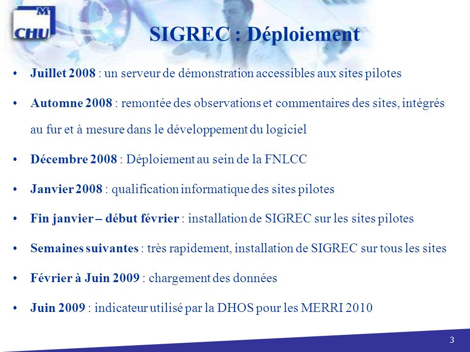 3 SIGREC : Déploiement Juillet 2008 : un serveur de démonstration accessibles aux sites pilotes Automne 2008 : remontée des observations et commentair