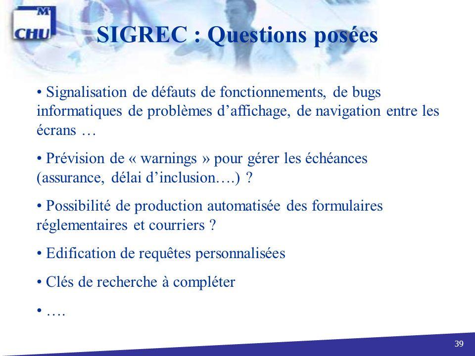 39 SIGREC : Questions posées Signalisation de défauts de fonctionnements, de bugs informatiques de problèmes daffichage, de navigation entre les écran
