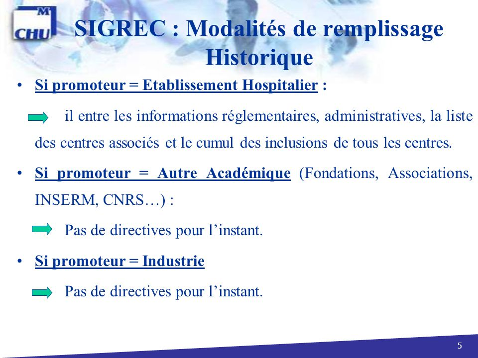 5 Si promoteur = Etablissement Hospitalier : il entre les informations réglementaires, administratives, la liste des centres associés et le cumul des