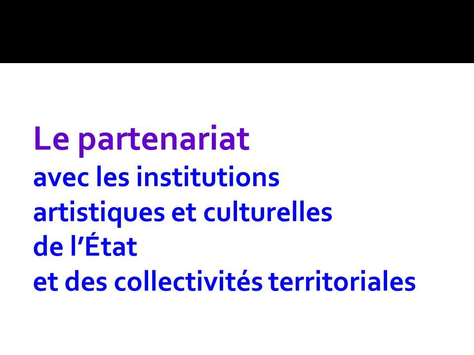 Le partenariat avec les institutions artistiques et culturelles de lÉtat et des collectivités territoriales