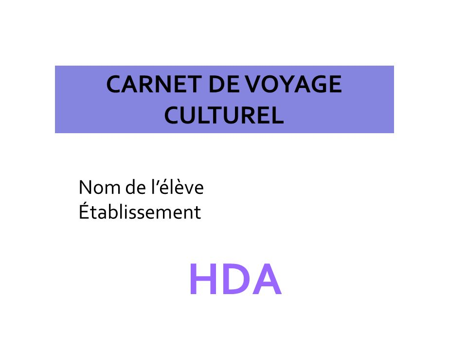 Nom de lélève Établissement HDA CARNET DE VOYAGE CULTUREL