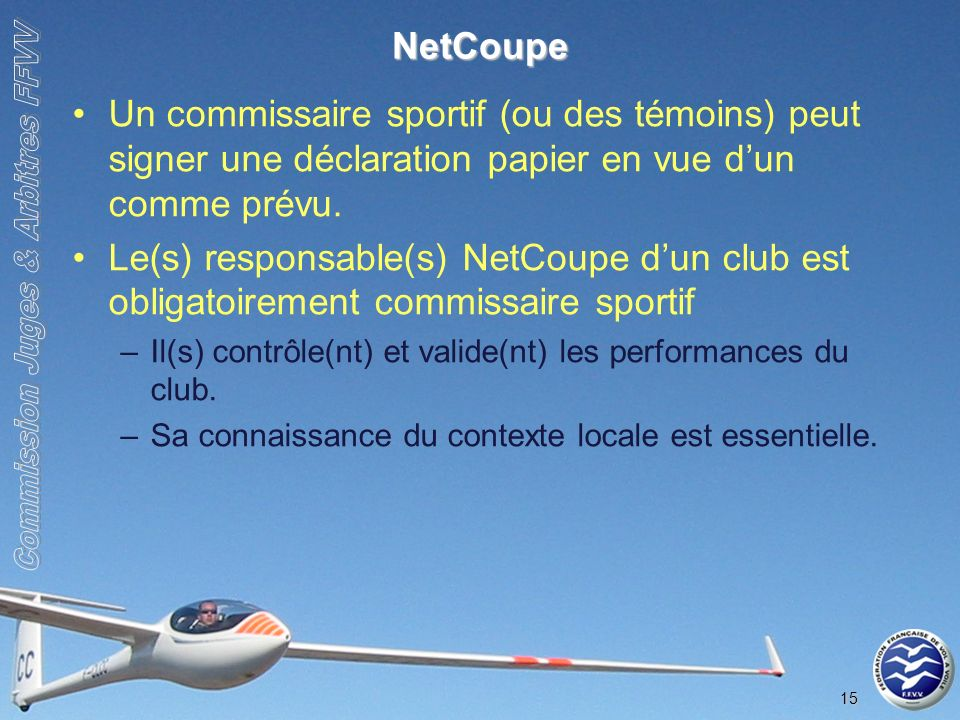 15 NetCoupe Un commissaire sportif (ou des témoins) peut signer une déclaration papier en vue dun comme prévu.