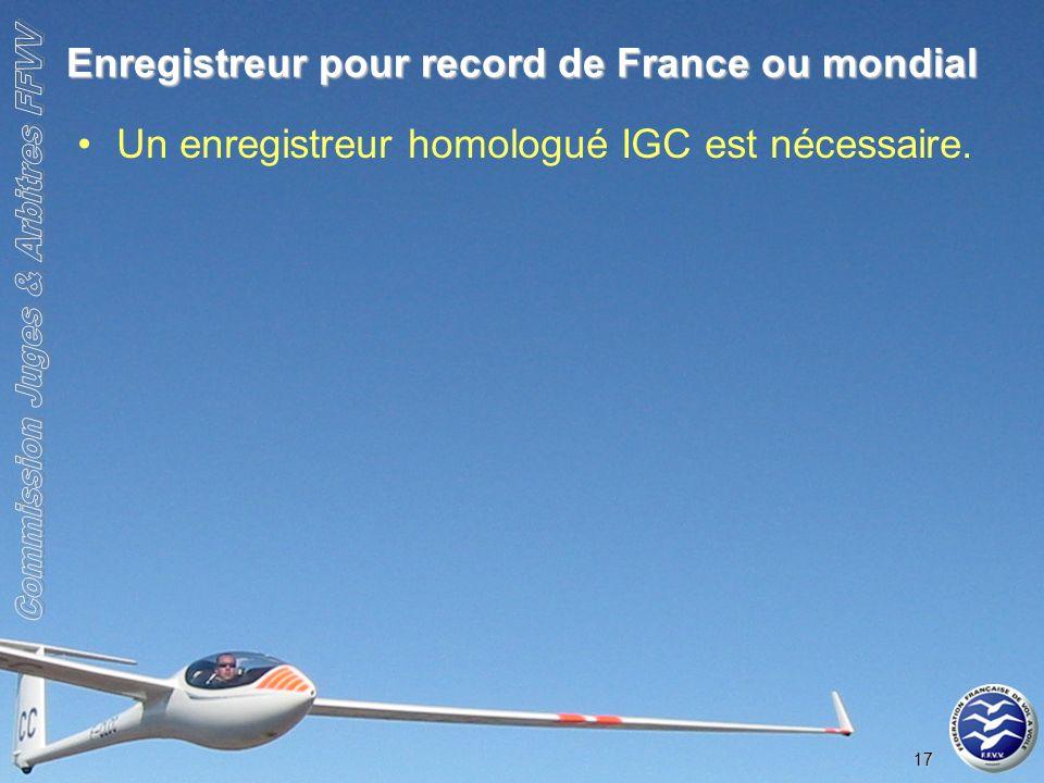 17 Enregistreur pour record de France ou mondial Un enregistreur homologué IGC est nécessaire.