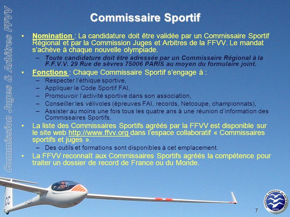 7 Commissaire Sportif Nomination : La candidature doit être validée par un Commissaire Sportif Régional et par la Commission Juges et Arbitres de la FFVV.