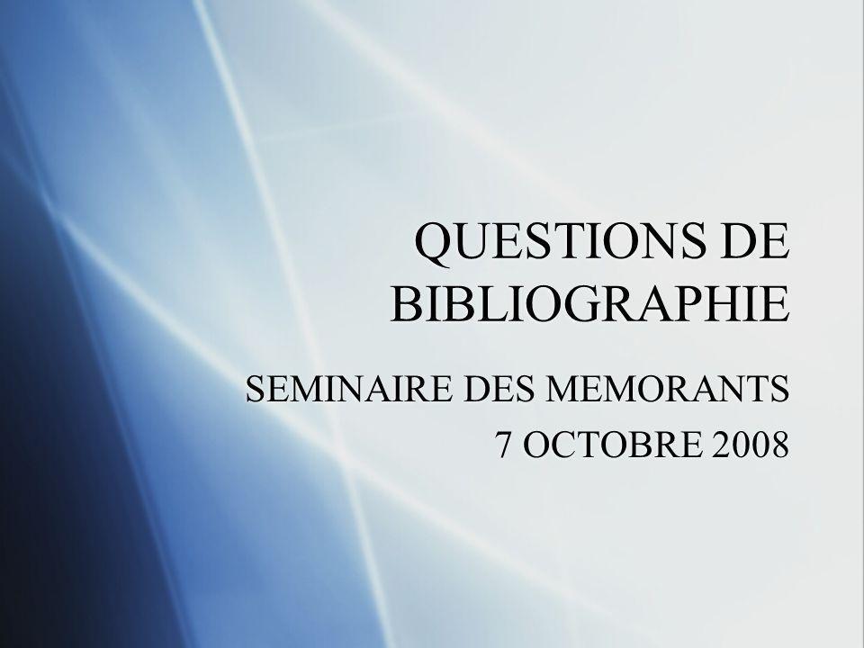 QUESTIONS DE BIBLIOGRAPHIE SEMINAIRE DES MEMORANTS 7 OCTOBRE 2008 SEMINAIRE DES MEMORANTS 7 OCTOBRE 2008