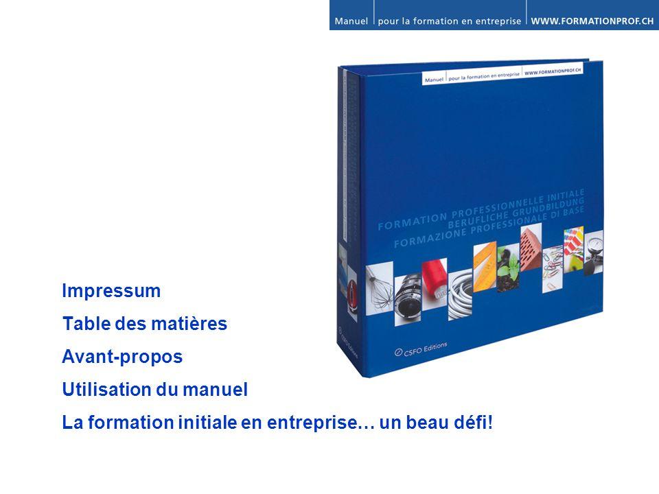Impressum Table des matières Avant-propos Utilisation du manuel La formation initiale en entreprise… un beau défi!