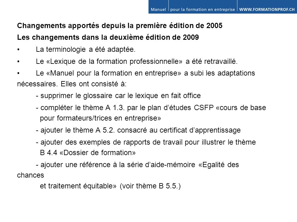 Changements apportés depuis la première édition de 2005 Les changements dans la deuxième édition de 2009 La terminologie a été adaptée.