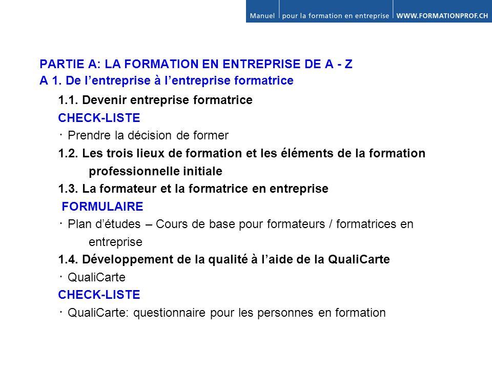 La formation en entreprise de A - Z Dans la partie A, le manuel décrit chronologiquement les principales étapes de la formation initiale et aborde toutes les questions importantes.