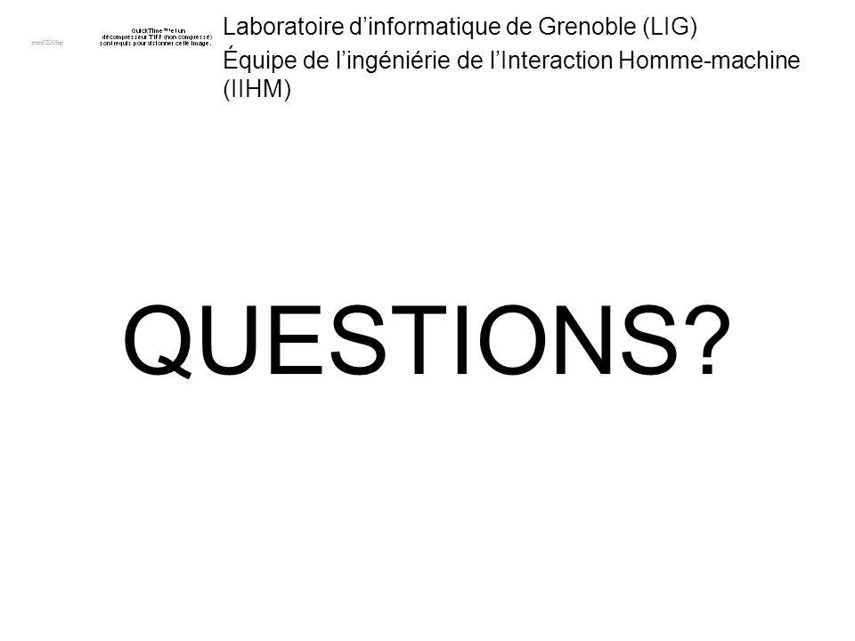 Laboratoire dinformatique de Grenoble (LIG) Équipe de lingéniérie de lInteraction Homme-machine (IIHM) QUESTIONS?