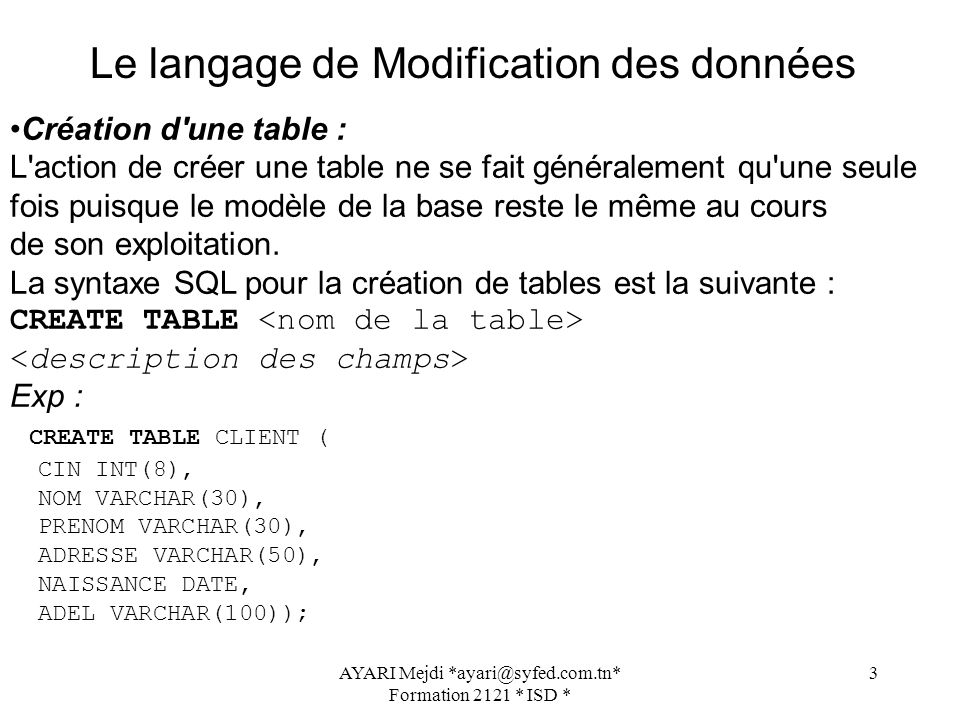 AYARI Mejdi *ayari@syfed.com.tn* Formation 2121 * ISD * 3 Le langage de Modification des données Création d'une table : L'action de créer une table ne