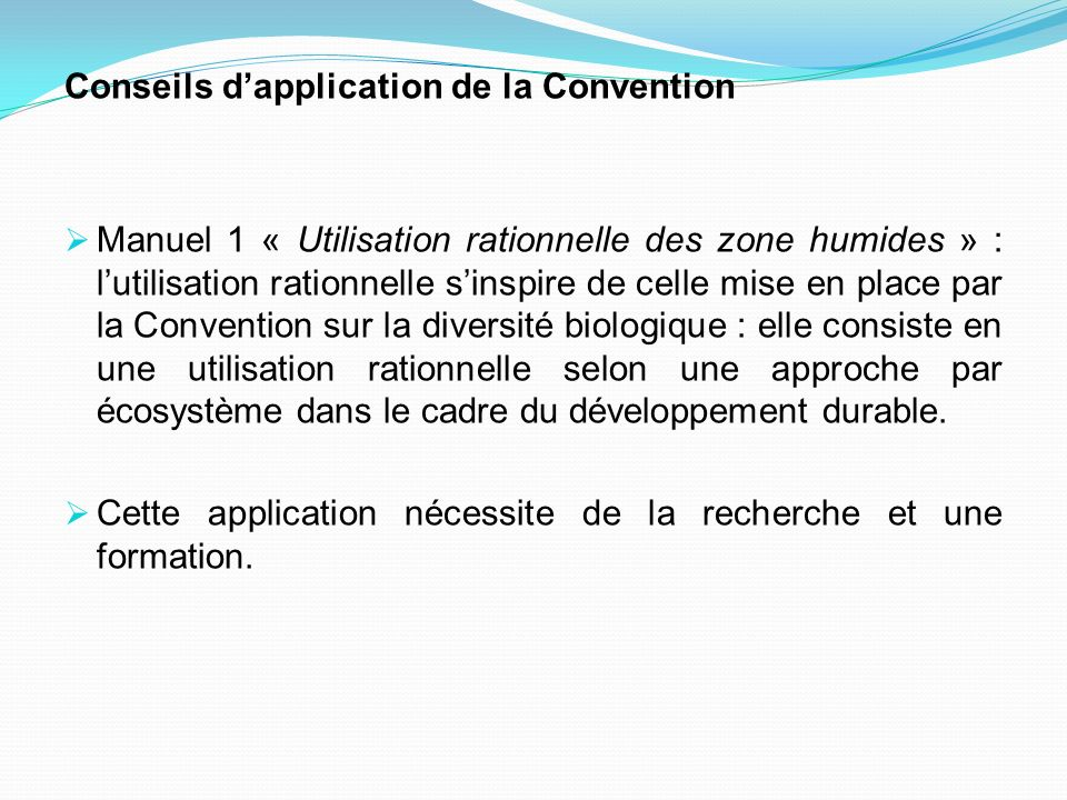 Conseils dapplication de la Convention Manuel 1 « Utilisation rationnelle des zone humides » : lutilisation rationnelle sinspire de celle mise en plac