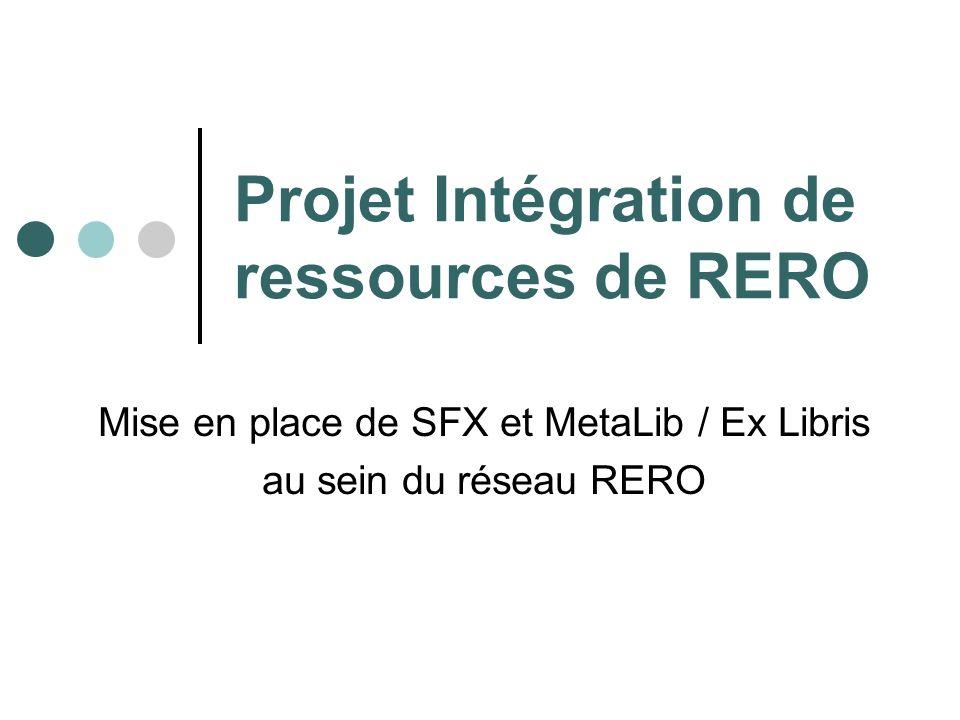 Projet Intégration de ressources de RERO Mise en place de SFX et MetaLib / Ex Libris au sein du réseau RERO