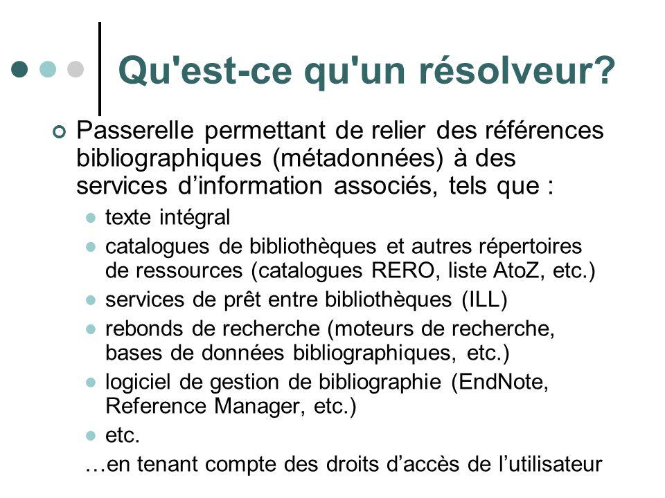 Qu'est-ce qu'un résolveur? Passerelle permettant de relier des références bibliographiques (métadonnées) à des services dinformation associés, tels qu