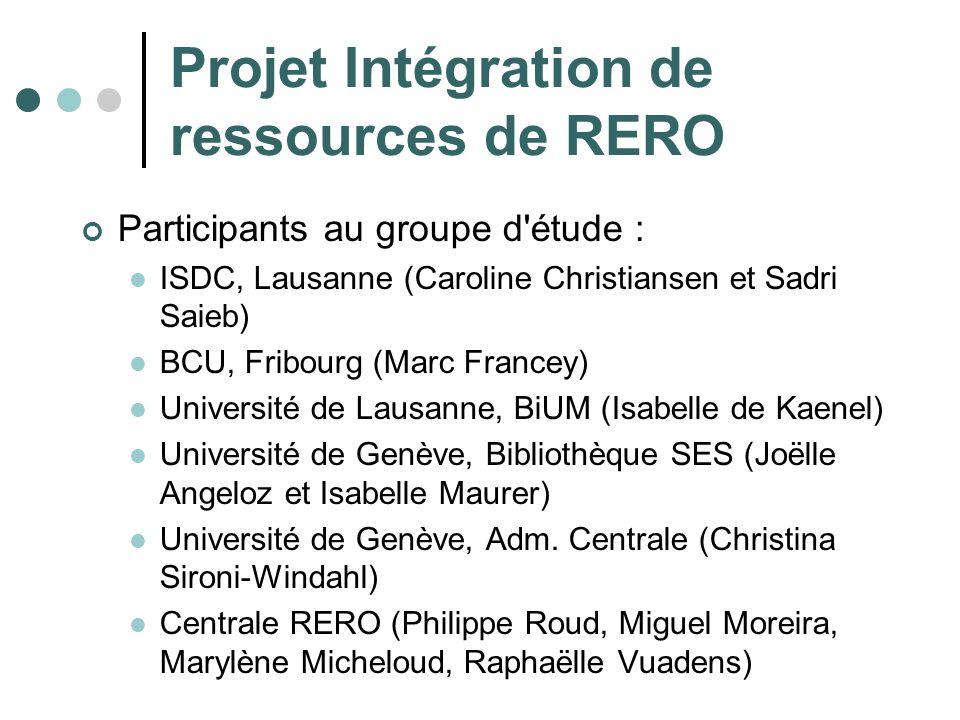 Projet Intégration de ressources de RERO Participants au groupe d'étude : ISDC, Lausanne (Caroline Christiansen et Sadri Saieb) BCU, Fribourg (Marc Fr