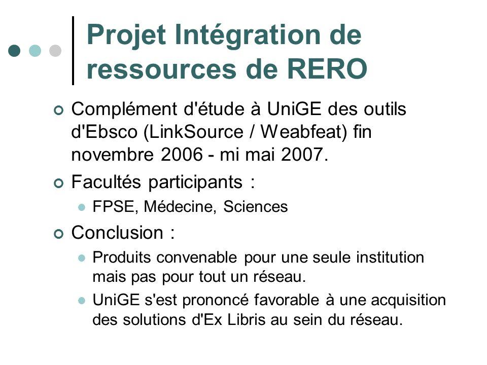 Projet Intégration de ressources de RERO Complément d'étude à UniGE des outils d'Ebsco (LinkSource / Weabfeat) fin novembre 2006 - mi mai 2007. Facult