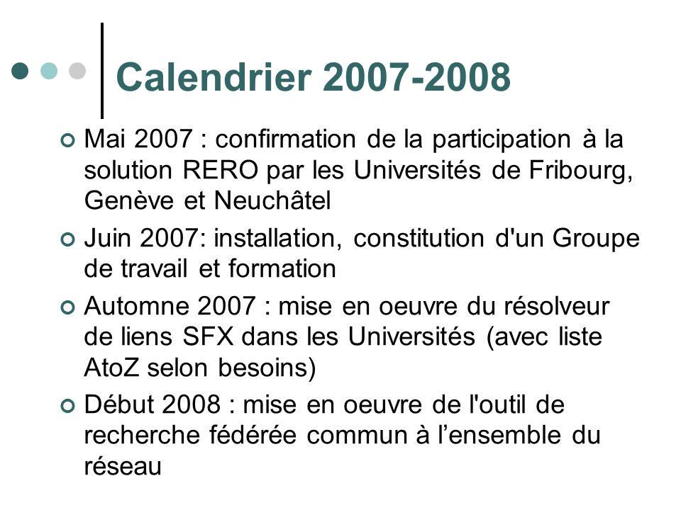 Calendrier 2007-2008 Mai 2007 : confirmation de la participation à la solution RERO par les Universités de Fribourg, Genève et Neuchâtel Juin 2007: in