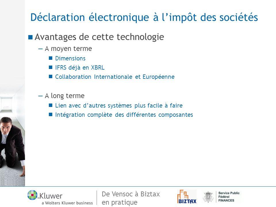 De Vensoc à Biztax en pratique Déclaration électronique à limpôt des sociétés Avantages de cette technologie A moyen terme Dimensions IFRS déjà en XBR