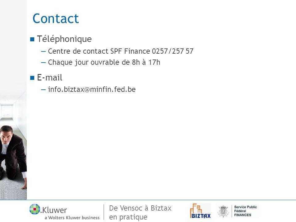 De Vensoc à Biztax en pratique Contact Téléphonique Centre de contact SPF Finance 0257/257 57 Chaque jour ouvrable de 8h à 17h E-mail info.biztax@minf