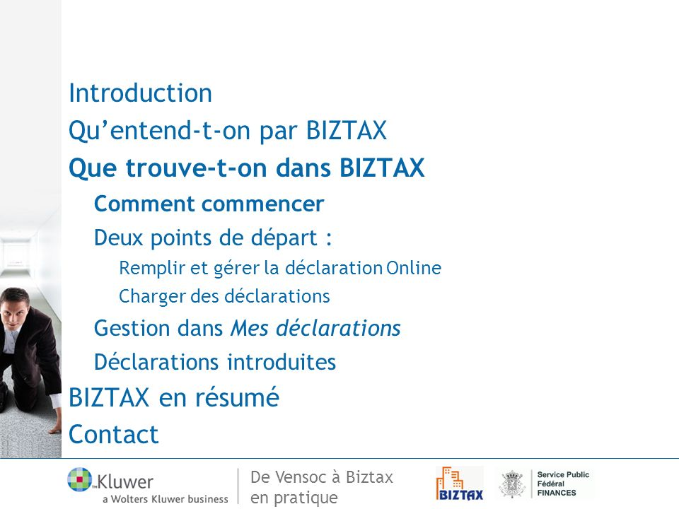 De Vensoc à Biztax en pratique Introduction Quentend-t-on par BIZTAX Que trouve-t-on dans BIZTAX Comment commencer Deux points de départ : Remplir et