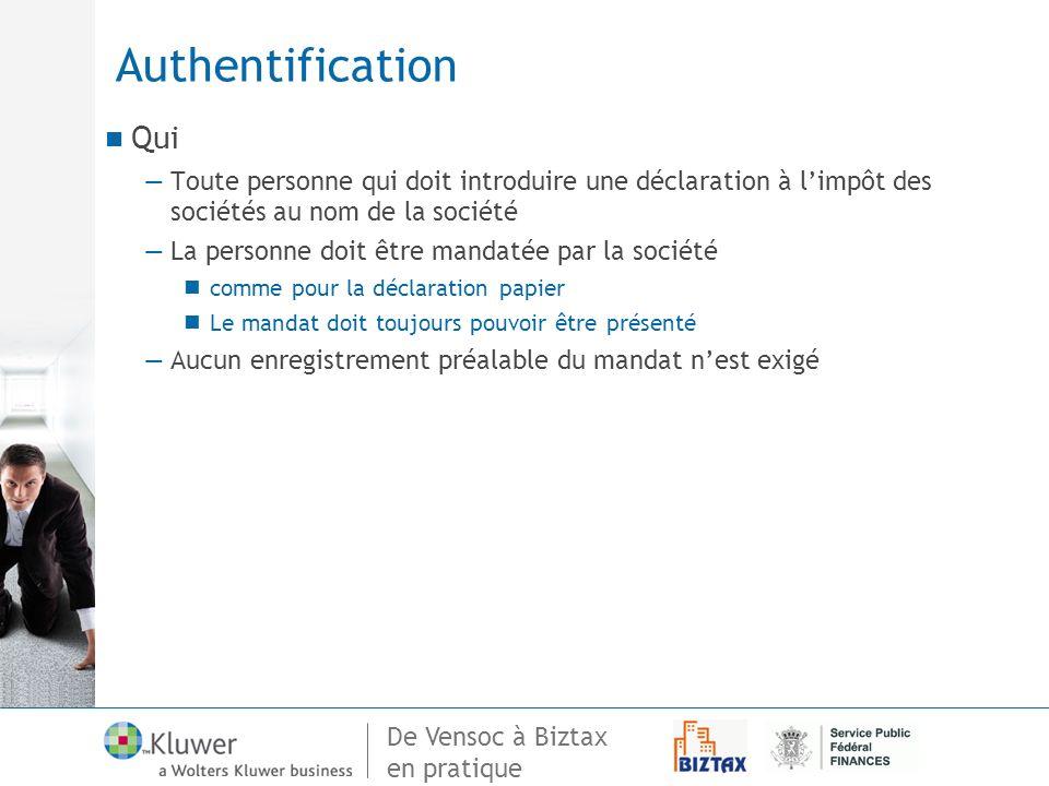 De Vensoc à Biztax en pratique Authentification Qui Toute personne qui doit introduire une déclaration à limpôt des sociétés au nom de la société La p