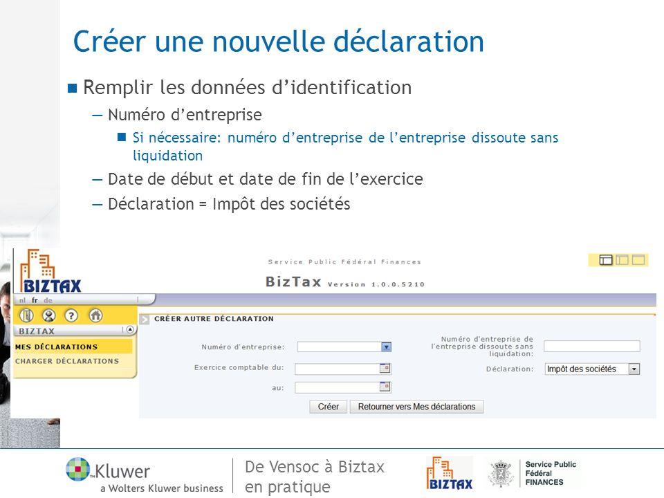 De Vensoc à Biztax en pratique Créer une nouvelle déclaration Remplir les données didentification Numéro dentreprise Si nécessaire: numéro dentreprise