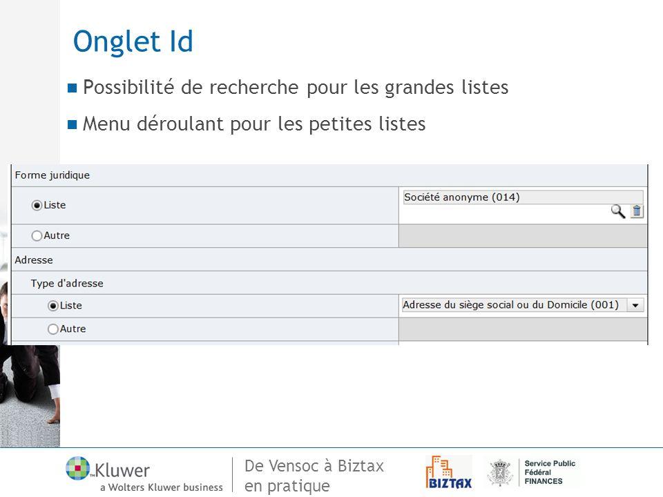De Vensoc à Biztax en pratique Onglet Id Possibilité de recherche pour les grandes listes Menu déroulant pour les petites listes