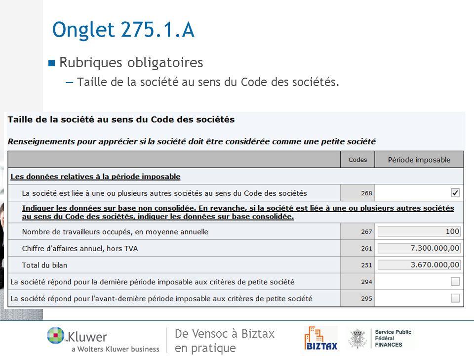 De Vensoc à Biztax en pratique Onglet 275.1.A Rubriques obligatoires Taille de la société au sens du Code des sociétés.