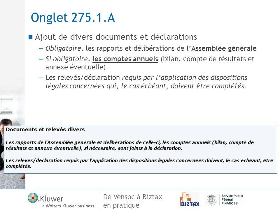 De Vensoc à Biztax en pratique Onglet 275.1.A Ajout de divers documents et déclarations Obligatoire, les rapports et délibérations de lAssemblée génér