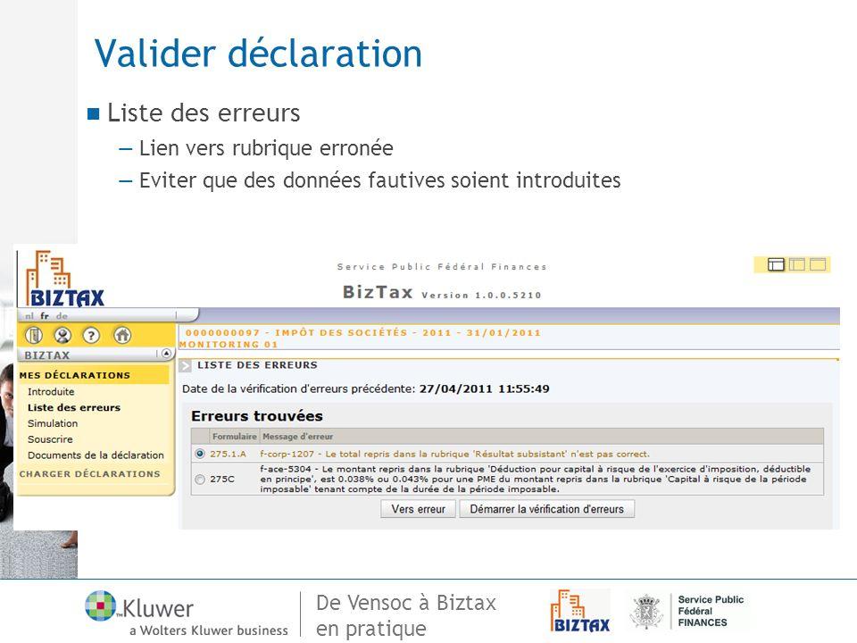 De Vensoc à Biztax en pratique Valider déclaration Liste des erreurs Lien vers rubrique erronée Eviter que des données fautives soient introduites