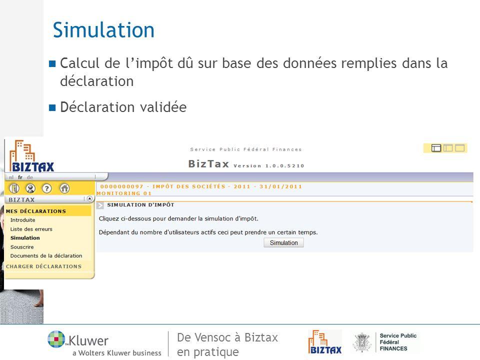 De Vensoc à Biztax en pratique Simulation Calcul de limpôt dû sur base des données remplies dans la déclaration Déclaration validée