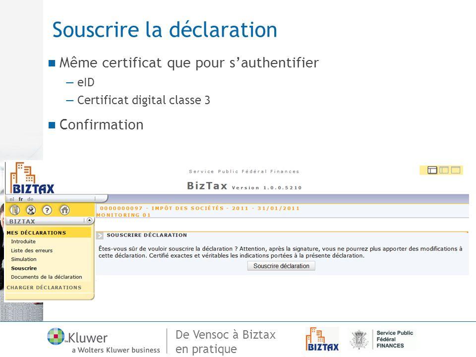 De Vensoc à Biztax en pratique Souscrire la déclaration Même certificat que pour sauthentifier eID Certificat digital classe 3 Confirmation