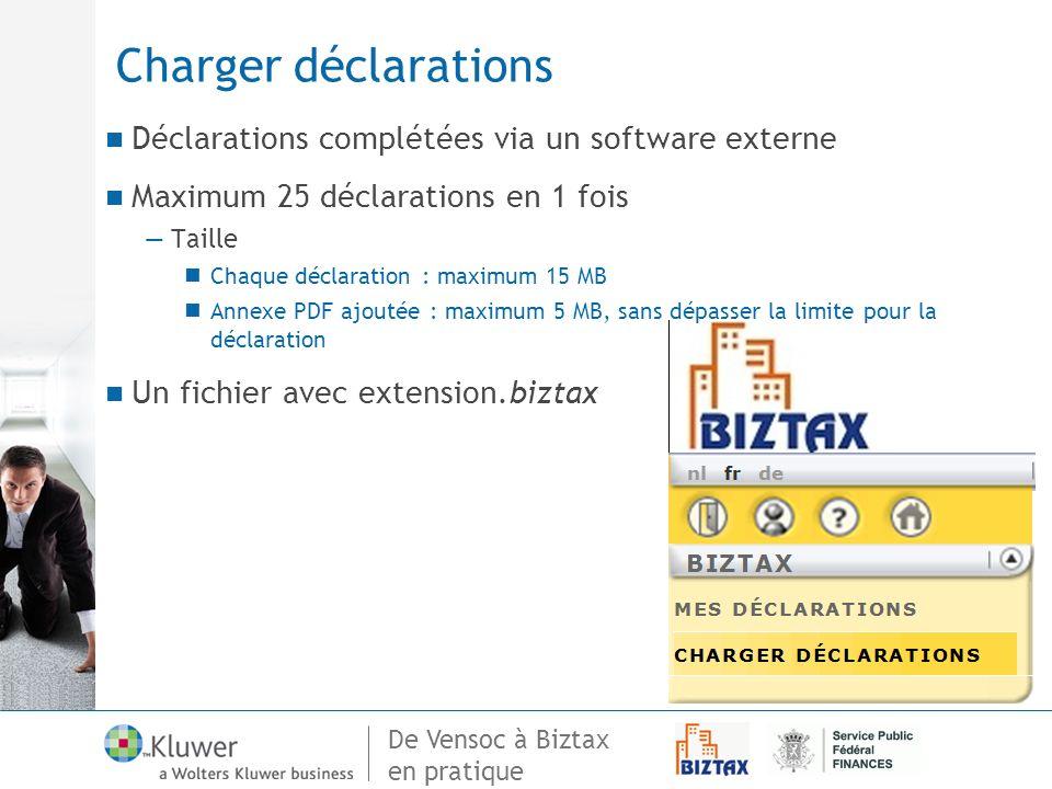 De Vensoc à Biztax en pratique Charger déclarations Déclarations complétées via un software externe Maximum 25 déclarations en 1 fois Taille Chaque dé